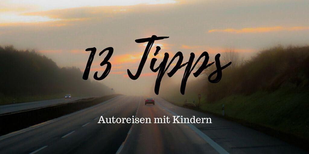 13 Tipps für Autoreisen mit Kindern